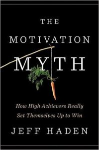 The Motivation Myth: How High Achievers Really Set Themselves Up to Win - Jeff Haden