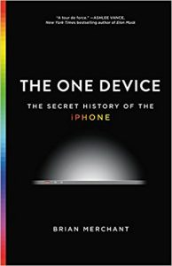 The One Device: The Secret History of the iPhone - Brian Merchant