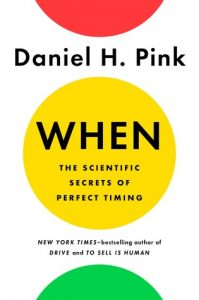 When: The Scientific Secrets of Perfect Timing - Daniel Pink
